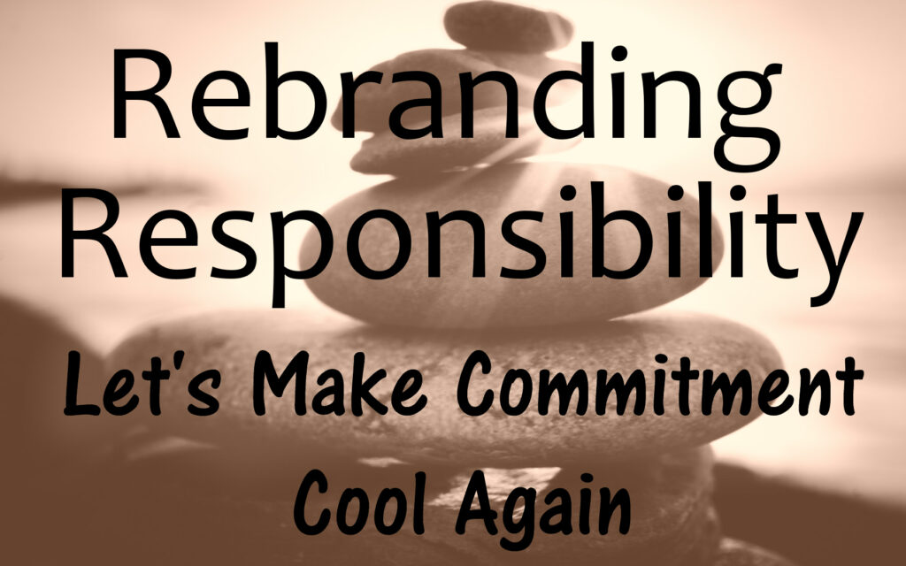 Rebranding responsibility: make commitment cool again
