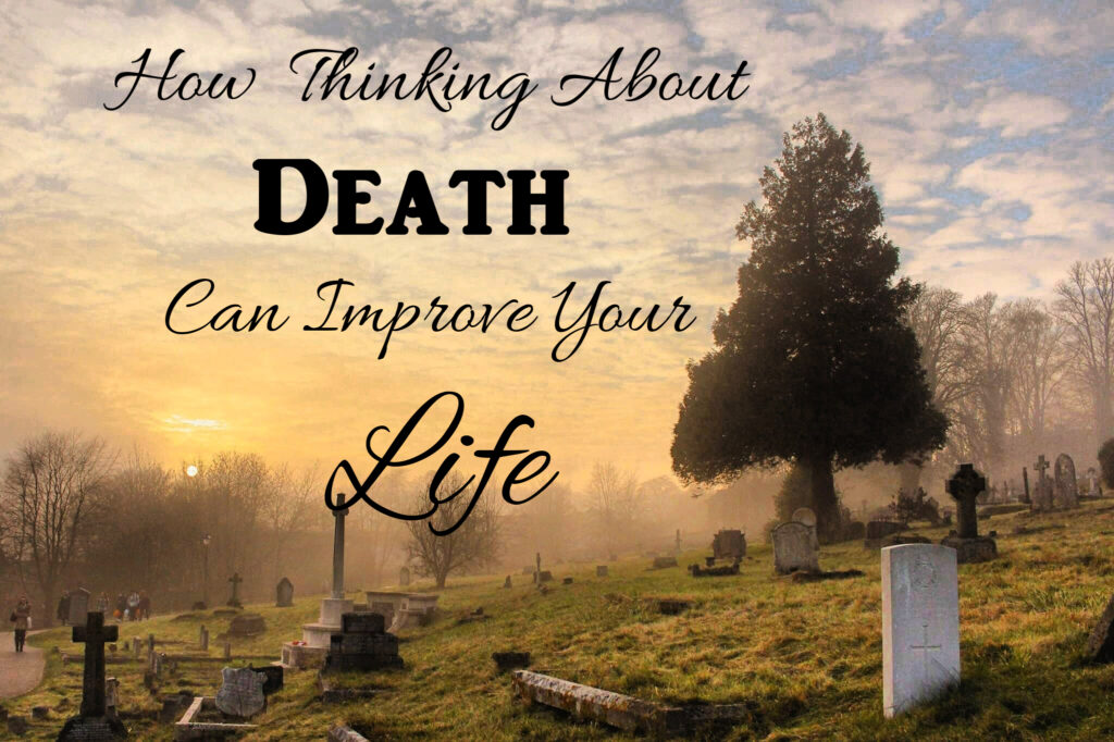 How thinking about death can improve your life